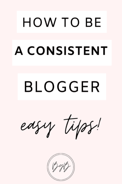 How to be a consistent blogger - easy tips!