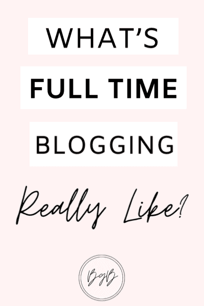 What's full time blogging really like? A day in the life of a full time blogger
