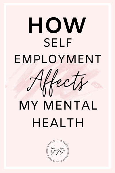 How self employment affects my mental health.