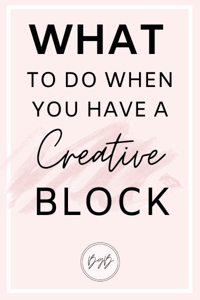 What to do when you have a creative block