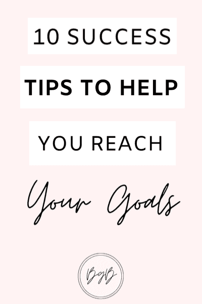 10 success tips to help you reach your goals
